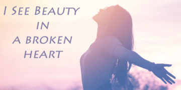 Broken Heart – I see beauty in it
