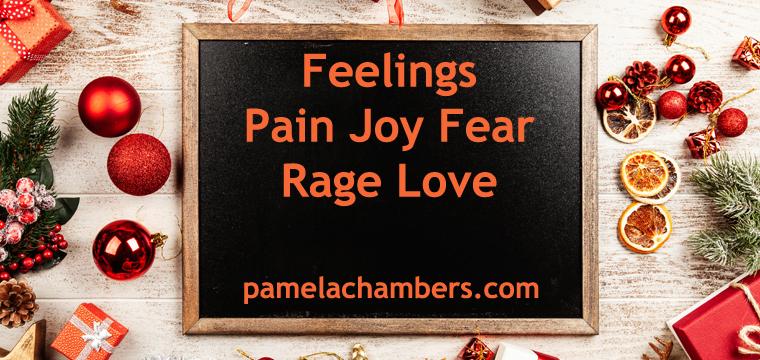 Feelings, Pain, Joy, Fear, Rage, Love, relationships, breaking up,