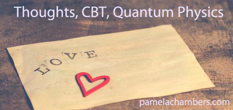 CBT, thoughts, quantum physics, pamelachambers.com
